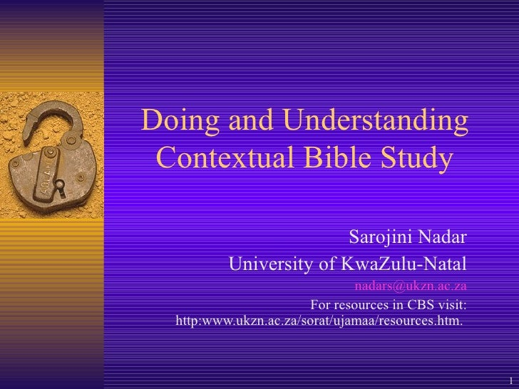 Doing and Understanding Contextual Bible Study Sarojini Nadar University of KwaZulu-Natal [email_address] For resources in...
