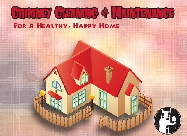 Chimney Cleaning & Maintenance For a Healthy, Happy Home Chimney Cleaning & Maintenance