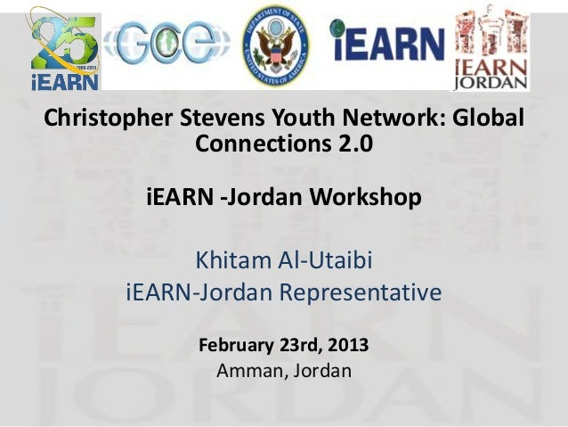 Christopher Stevens Youth Network: Global             Connections 2.0        iEARN -Jordan Workshop            Khitam Al-U...