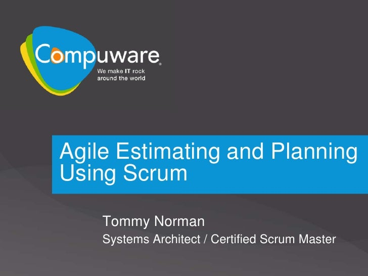 Agile Estimating and Planning Using Scrum      Tommy Norman     Systems Architect / Certified Scrum Master
