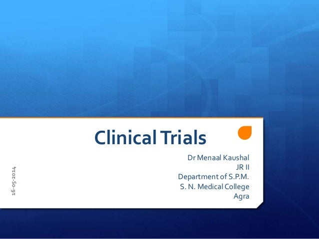 ClinicalTrials Dr Menaal Kaushal JR II Department of S.P.M. S. N. Medical College Agra 16-05-2014