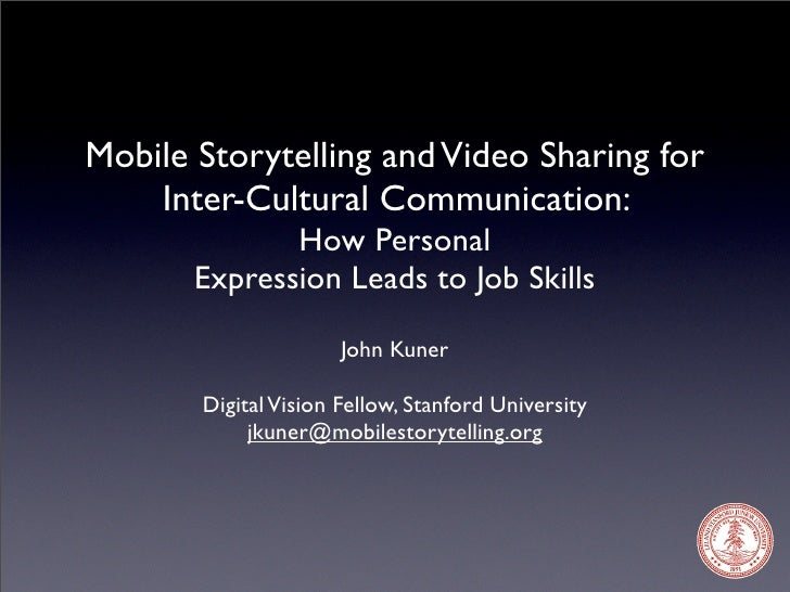 Mobile Storytelling and Video Sharing for     Inter-Cultural Communication:               How Personal        Expression L...