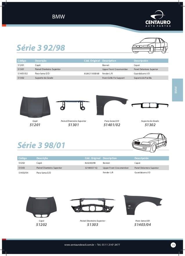BMW  Série 3 01/05 Código  Descrição  Cód. Original Description  51203  Capô  51303  Painel Dianteiro Superior  51405/06  ...