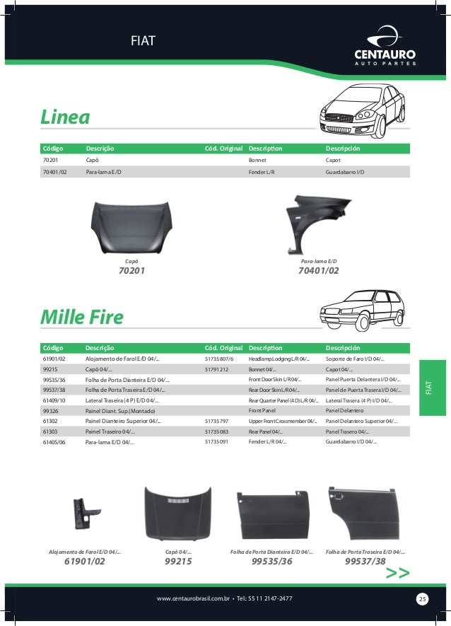 FIAT  Mille Fire >>  Lateral Traseira (4 P) E/D 04/...  61409/10  Painel Diant. Sup.(Montado)  99326  Painel Dianteiro Sup...