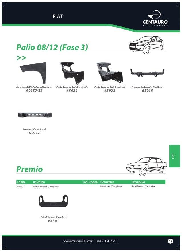 FIAT  Siena Código  Descrição  Cód. Original Description  89401/02  Lateral Traseira E/D .../03 (S/Acess.)  Rear Quarter P...