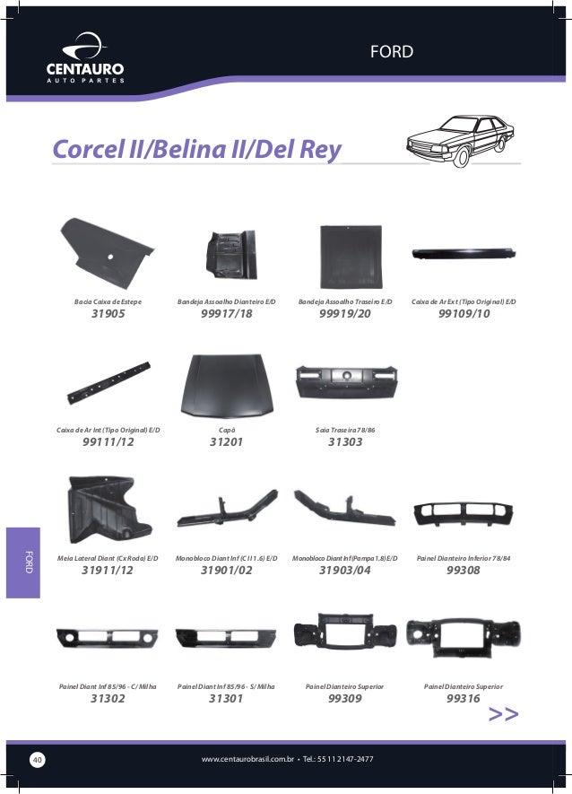 FORD  Corcel II/Belina II/Del Rey >>  Para-lama 78/84 E/D  99409/10  Ponta Inf Tras para-lama Diant 40cm E/D  32907/08  Po...