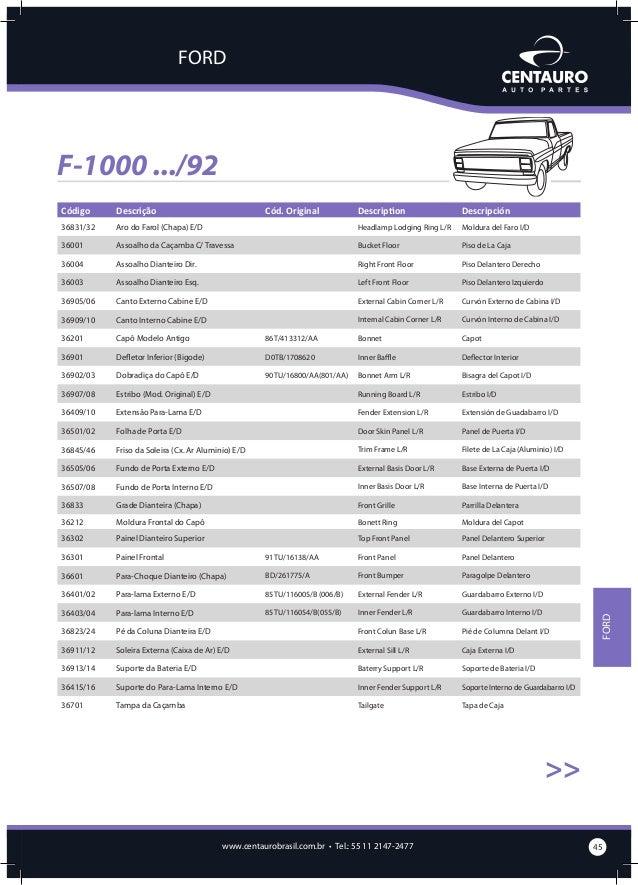 FORD  F-1000 .../92 >>  Aro do Farol (Chapa) E/D  Assoalho da Caçamba C/ Travessa  Assoalho Dianteiro Dir.  Assoalho Diant...