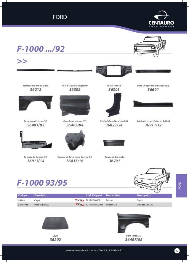FORD  F-1000 96/98 Código  Descrição  Cód. Original  Description  Descripción  36203  Capô  F2TZ1/6612/A  Bonnet  Capot  3...
