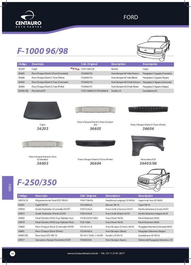 FORD  Alojamento de Farol E/D 99/02  Capô 99/10  Grade Radiador (Cromado) 05/07  Grade Radiador (Preto) 05/07  Painel Dian...