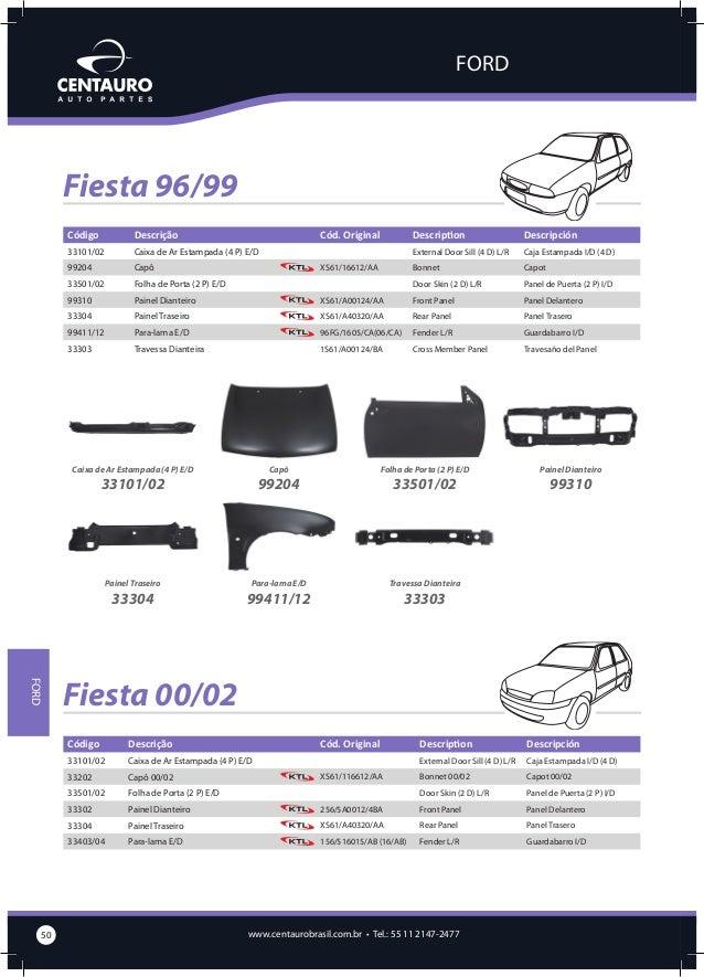 FORD  Caixa de Ar Estampada (4 P) E/D  33101/02  Painel Traseiro  33304  Capô 00/02  Folha de Porta (2 P) E/D  33202  Pain...