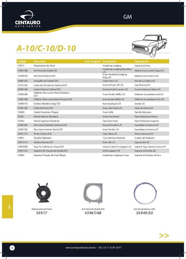 GM  A-10/C-10/D-10 >>  Assoalho da Cabine E/D  Caixa de Ar Externa (Soleira) E/D  Canto Externo Cabine E/D  Defletor Para-...