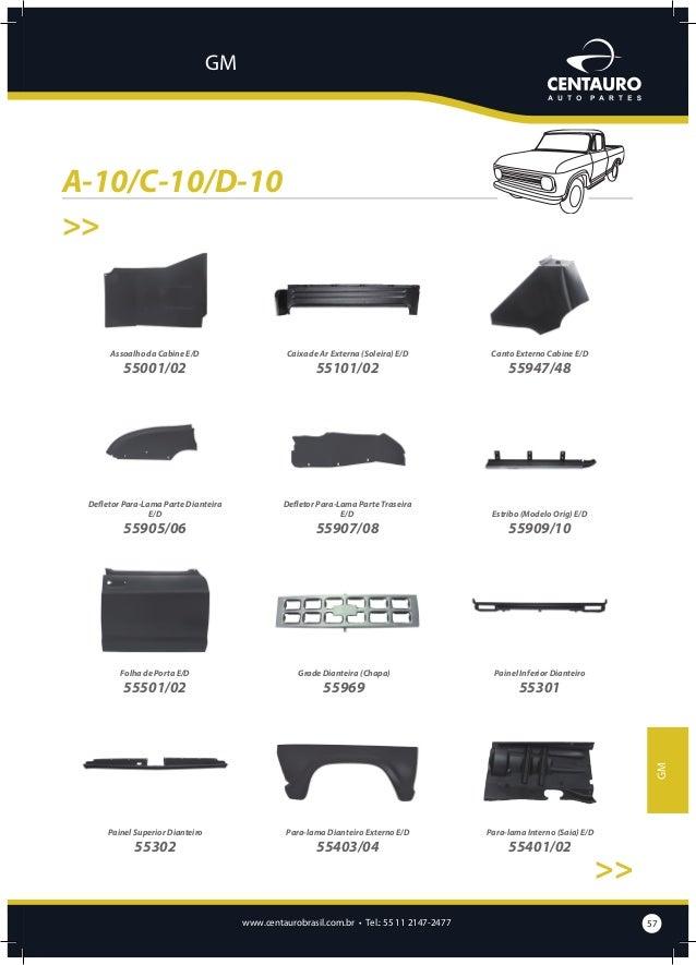 GM  A-10/C-10/D-10 >>  Pé de Coluna E/D  Quadro Radiador  Soleira Interna E/D  Sup. Fix Cabine ao Chassi E/D  Suporte de F...