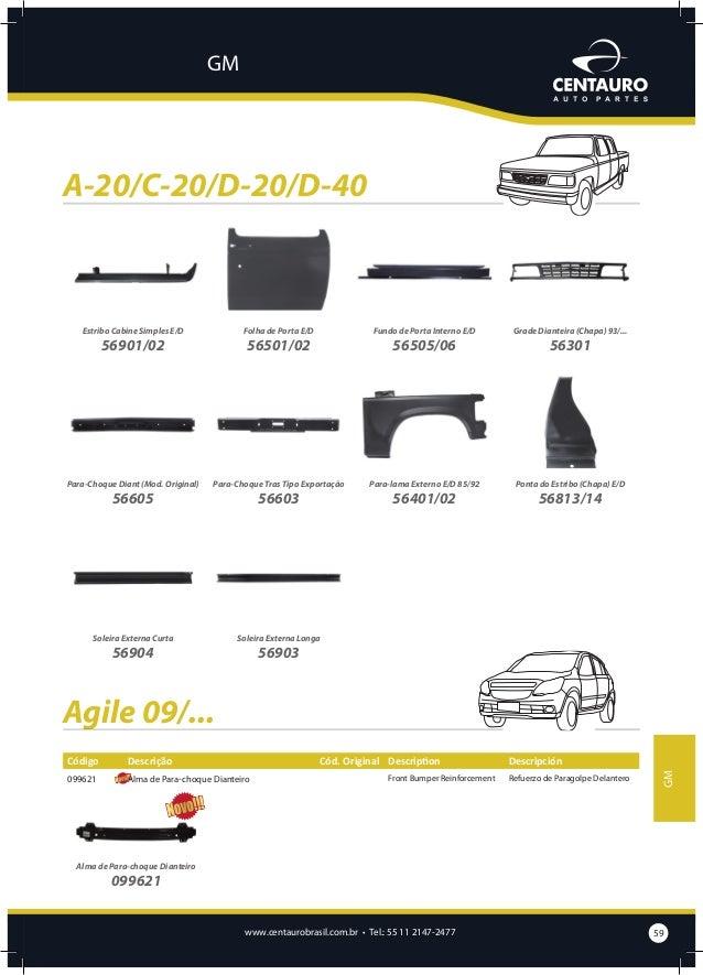 GM  Astra 94/98 Código  Descrição  Cód. Original Description  Descripción  57202  Capô  1160220  Bonnet  Capot  57302  Pai...