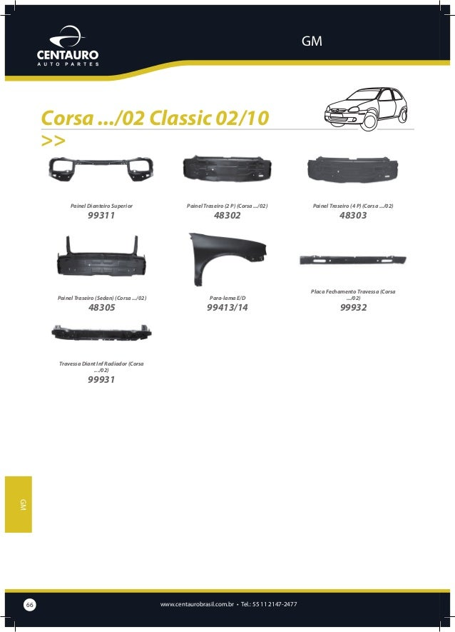 GM  Corsa 03/... Código  Descrição  48606  Alma de Para-choque Dianteiro  Cód. Original Description  48903/04  Alojamento ...