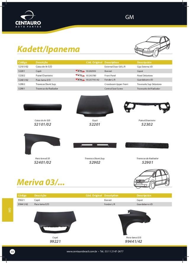 GM  Monza .../90 Código  Descrição  47001/02  Assoalho Completo (Todos) E/D  Cód. Original Description  47101/02  Caixa de...