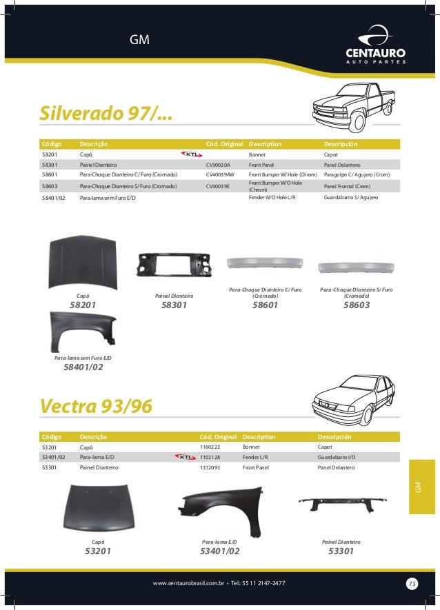 GM  Vectra 97/02 Código  Descrição  Cód. Original Description  53304  Travessa Inferior Dianteira  53202  Capô  53302 5340...