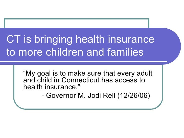 "CT is bringing health insurance to more children and families "" My goal is to make sure that every adult and child in Conn..."