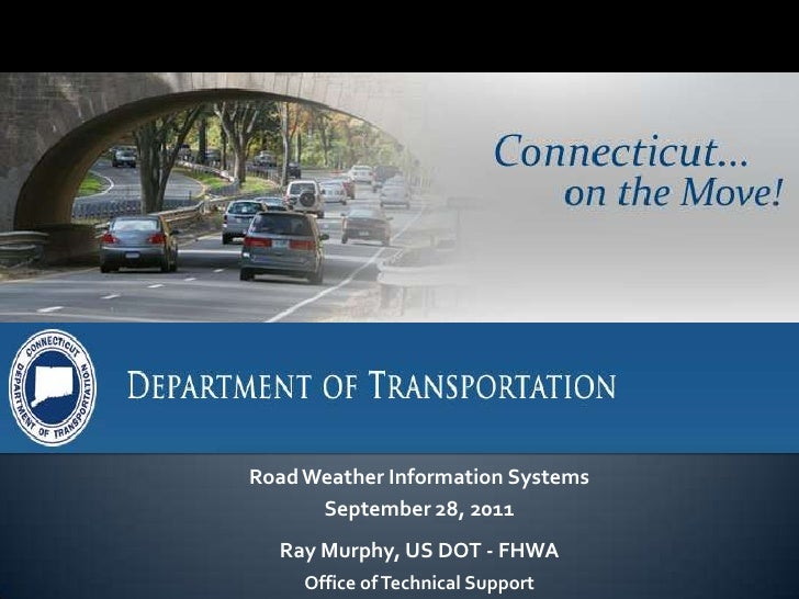 Road Weather Information Systems<br />September 28, 2011<br />Ray Murphy, US DOT - FHWA<br />Office of Technical Support<b...