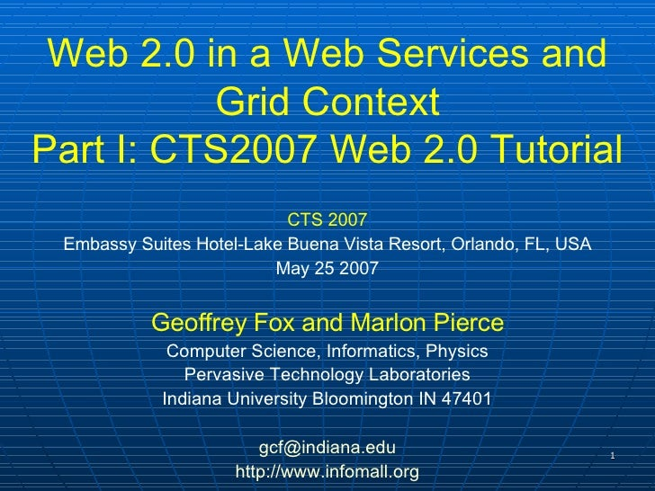 Web 2.0 in a Web Services and Grid Context Part I: CTS2007 Web 2.0 Tutorial CTS 2007 Embassy Suites Hotel-Lake Buena Vista...