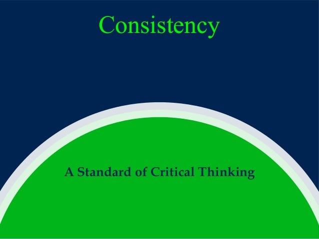 Consistency  A Standard of Critical Thinking