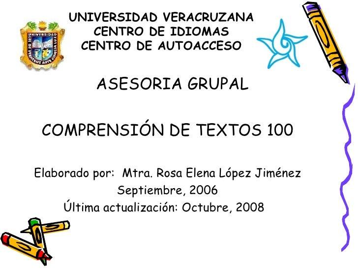 UNIVERSIDAD VERACRUZANA CENTRO DE IDIOMAS CENTRO DE AUTOACCESO <ul><li>ASESORIA GRUPAL  </li></ul><ul><li>COMPRENSIÓN DE T...