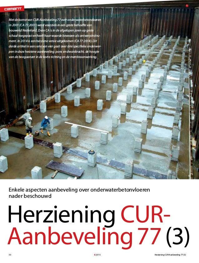 Herziening CUR-Aanbeveling 77 (3)8 201550 Met de komst van CUR-Aanbeveling 77 over onderwaterbetonvloeren in 2001 (CA 77:2...