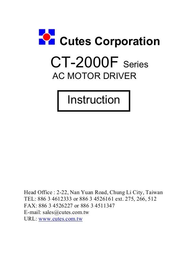 Cutes Corporation CT-2000F Series AC MOTOR DRIVER Head Office : 2-22, Nan Yuan Road, Chung Li City, Taiwan TEL: 886 3 4612...