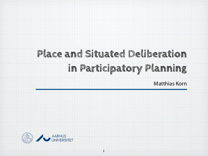Place and Situated Deliberation       in Participatory Planning                        Matthias Korn              1