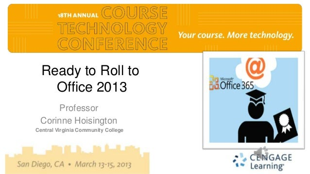 Ready to Roll to    Office 2013     Professor Corinne HoisingtonCentral Virginia Community College