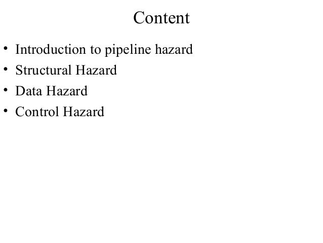 Content•   Introduction to pipeline hazard•   Structural Hazard•   Data Hazard•   Control Hazard