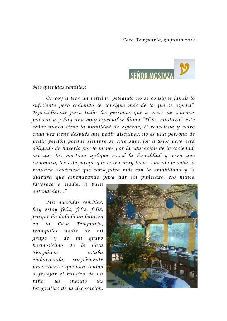 """Casa Templaria, 30 junio 2012Mis queridas semillas:        Os voy a leer un refrán: """"peleando no se consigue jamás losufic..."""