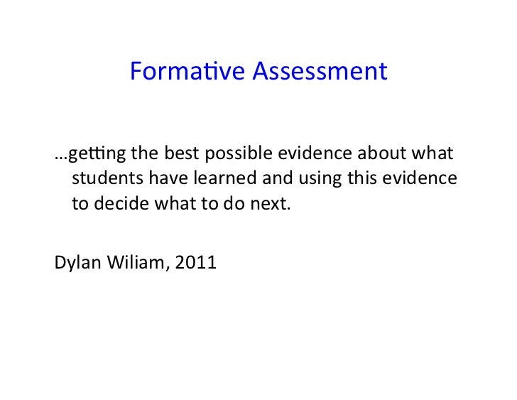 Forma&ve	  Assessment	  …ge0ng	  the	  best	  possible	  evidence	  about	  what	   students	  have	  learned	  and	  usin...