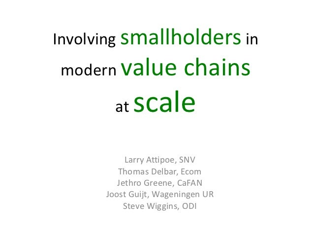 Involving smallholders inmodern value            chains        at   scale           Larry Attipoe, SNV         Thomas Delb...
