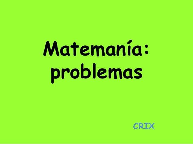 Matemanía:  problemas  CRIX