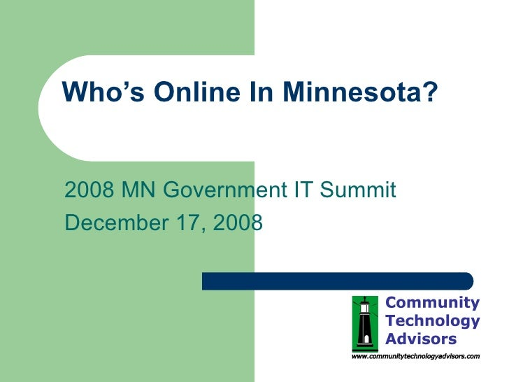Who's Online In Minnesota? 2008 MN Government IT Summit December 17, 2008