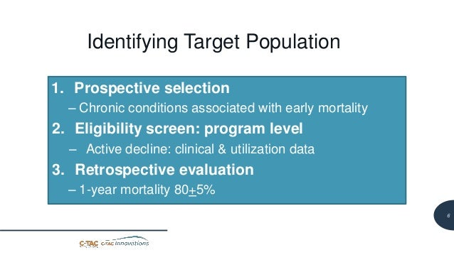 7 Identifying Target Population 1. Prospective selection – Chronic conditions associated with early mortality 2. Eligibili...