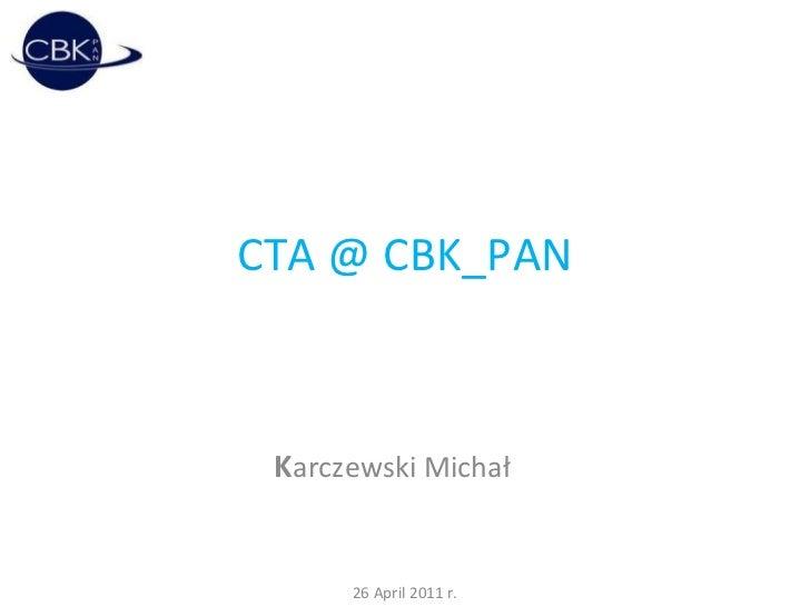 CTA @ CBK_PAN K arczewski Michał 26 April 2011 r.