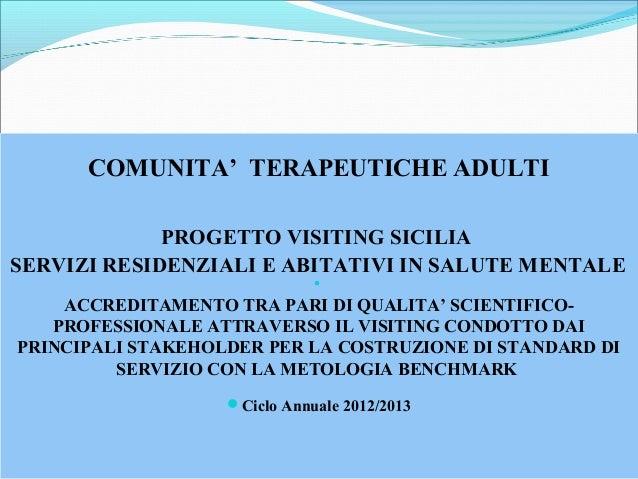 COMUNITA' TERAPEUTICHE ADULTIPROGETTO VISITING SICILIASERVIZI RESIDENZIALI E ABITATIVI IN SALUTE MENTALEACCREDITAMENTO TR...