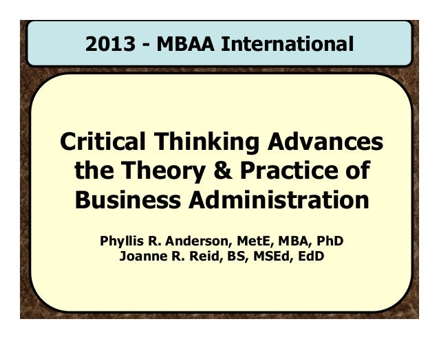 2013 - MBAA InternationalCritical Thinking Advances the Theory & Practice of Business Administration   Phyllis R. Anderson...