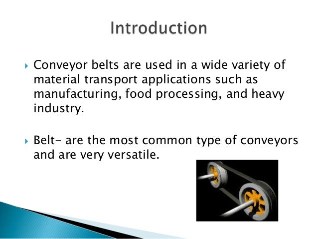  Conveyor belts are used in a wide variety of material transport applications such as manufacturing, food processing, and...