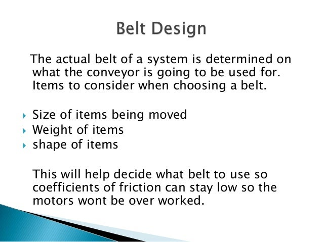 Belt speed  Belt width  Absorbed power  Gear box selection  Drive pulley shaft