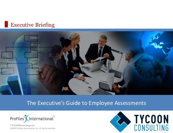 Executive Briefing<br />The Executive's Guide to Employee Assessments<br />TYCOONConsulting.com<br />