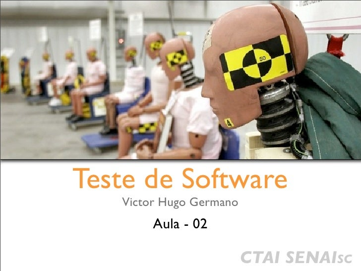 Teste de Software    Victor Hugo Germano         Aula - 02                           CTAI SENAISC