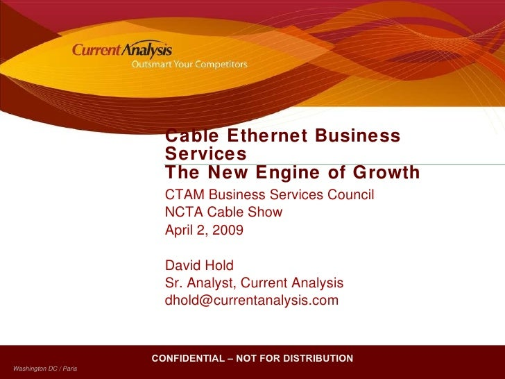 Cable Ethernet Business Services The New Engine of Growth  CTAM Business Services Council NCTA Cable Show April 2, 2009 Da...