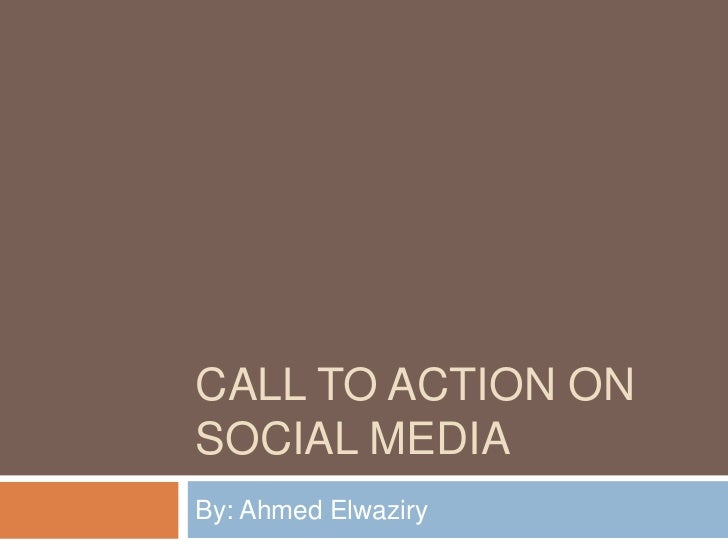 CALL TO ACTION ONSOCIAL MEDIABy: Ahmed Elwaziry