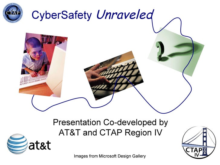 CyberSafety  Unraveled Images from Microsoft Design Gallery Presentation Co-developed by AT&T and CTAP Region IV