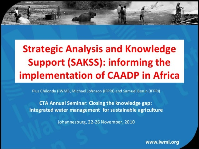 Water for a food-secure world Strategic Analysis and Knowledge Support (SAKSS): informing the implementation of CAADP in A...