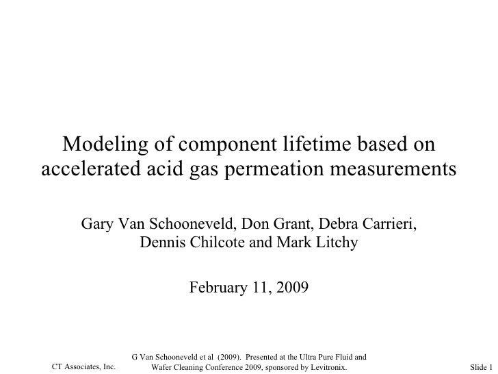 Modeling of component lifetime based on accelerated acid gas permeation measurements Gary Van Schooneveld, Don Grant, Debr...