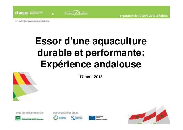 Essor d'une aquaculturedurable et performante:Expérience andalouseExpérience andalouse17 avril 2013