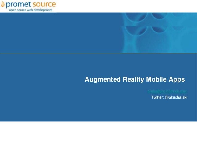 Augmented Reality Mobile Apps                  andy@promethost.com                   Twitter: @akucharski